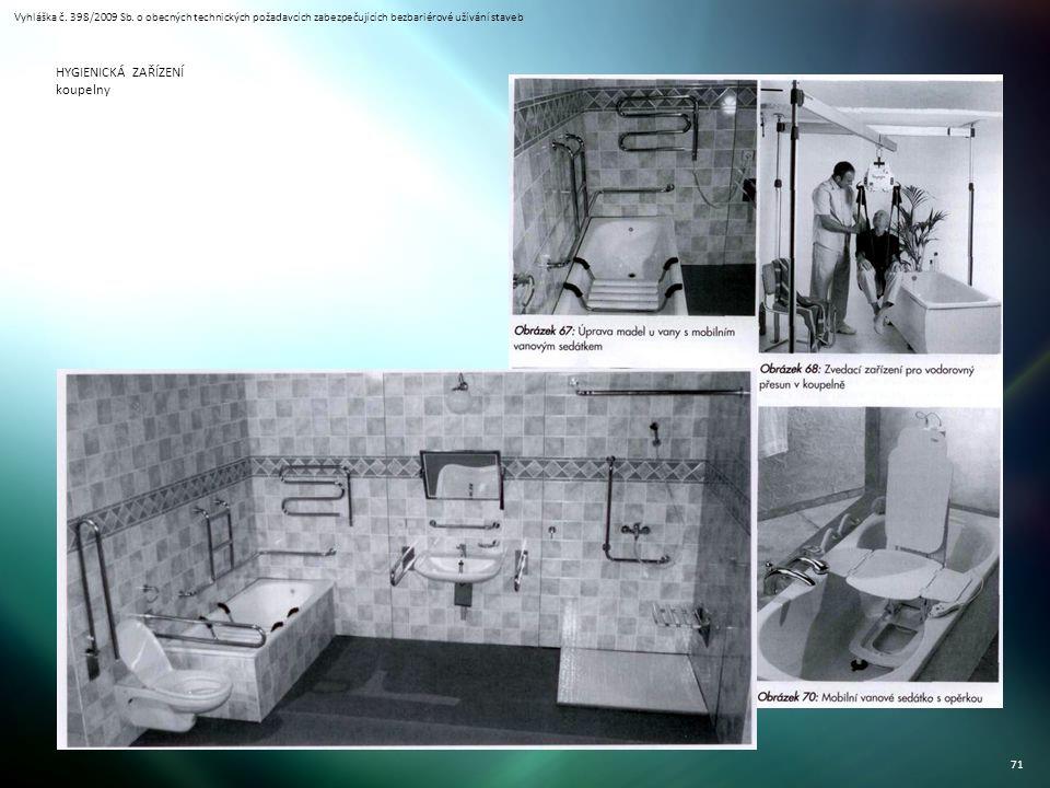 Vyhláška č. 398/2009 Sb. o obecných technických požadavcích zabezpečujících bezbariérové užívání staveb 71 HYGIENICKÁ ZAŘÍZENÍ koupelny