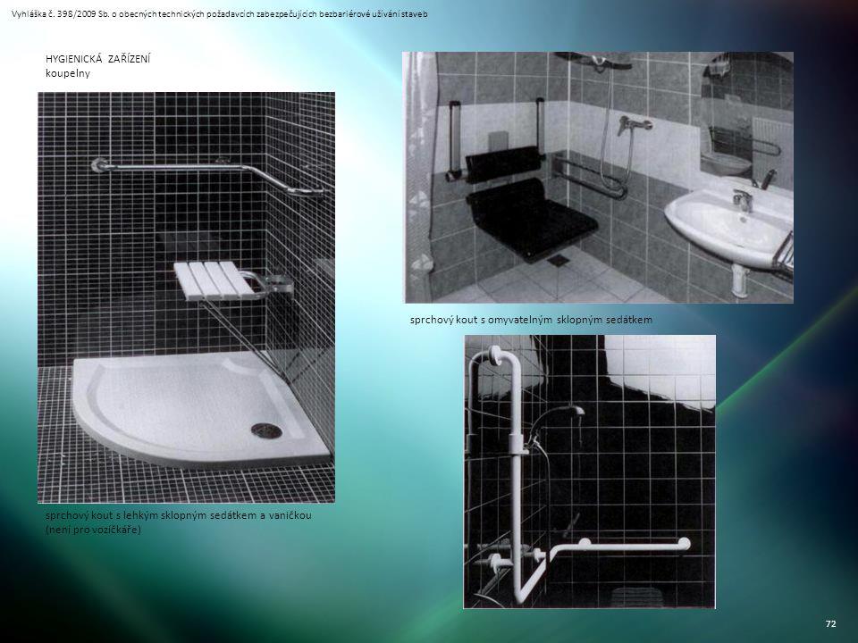 Vyhláška č. 398/2009 Sb. o obecných technických požadavcích zabezpečujících bezbariérové užívání staveb 72 HYGIENICKÁ ZAŘÍZENÍ koupelny sprchový kout