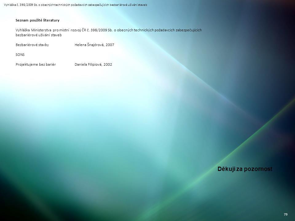 Vyhláška č. 398/2009 Sb. o obecných technických požadavcích zabezpečujících bezbariérové užívání staveb 79 Seznam použité literatury Vyhláška Minister