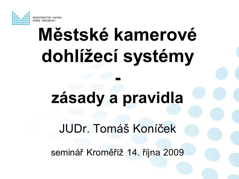 Městské kamerové dohlížecí systémy - zásady a pravidla JUDr. Tomáš Koníček seminář Kroměříž 14. října 2009