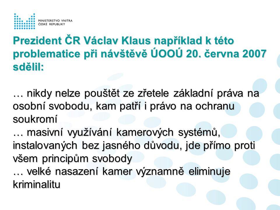 Prezident ČR Václav Klaus například k této problematice při návštěvě ÚOOÚ 20. června 2007 sdělil: … nikdy nelze pouštět ze zřetele základní práva na o
