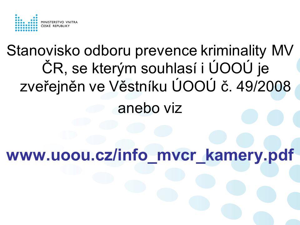 Stanovisko odboru prevence kriminality MV ČR, se kterým souhlasí i ÚOOÚ je zveřejněn ve Věstníku ÚOOÚ č. 49/2008 anebo viz www.uoou.cz/info_mvcr_kamer