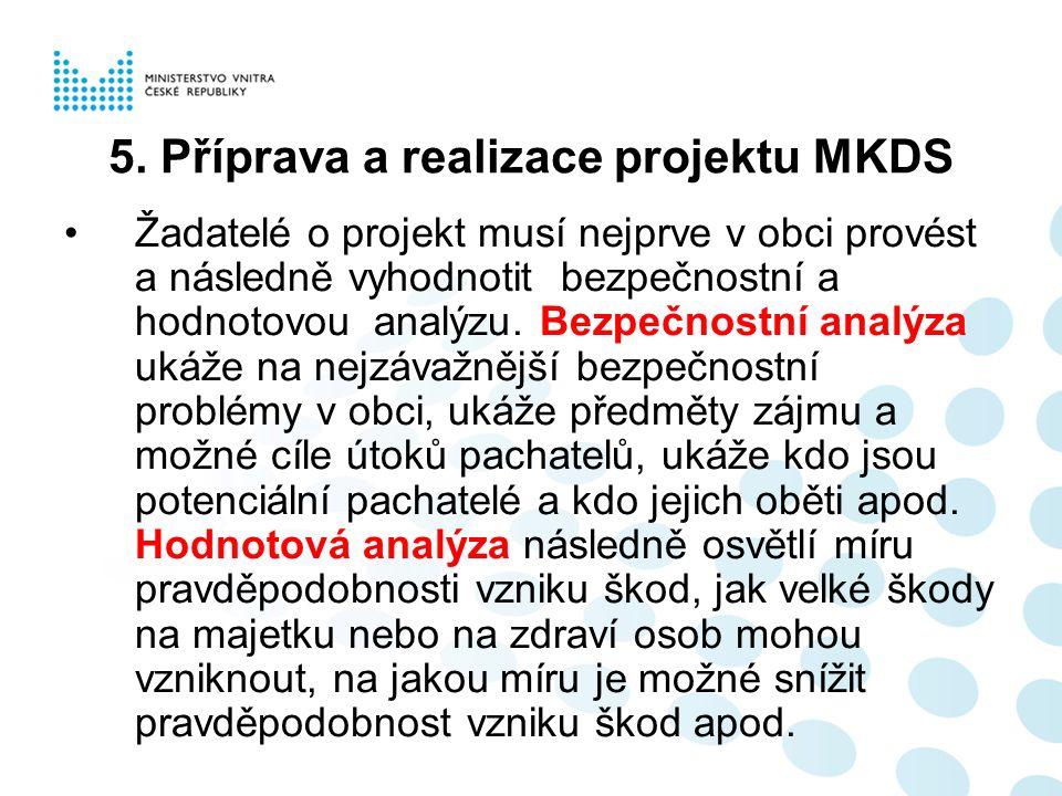 5. Příprava a realizace projektu MKDS Žadatelé o projekt musí nejprve v obci provést a následně vyhodnotit bezpečnostní a hodnotovou analýzu. Bezpečno