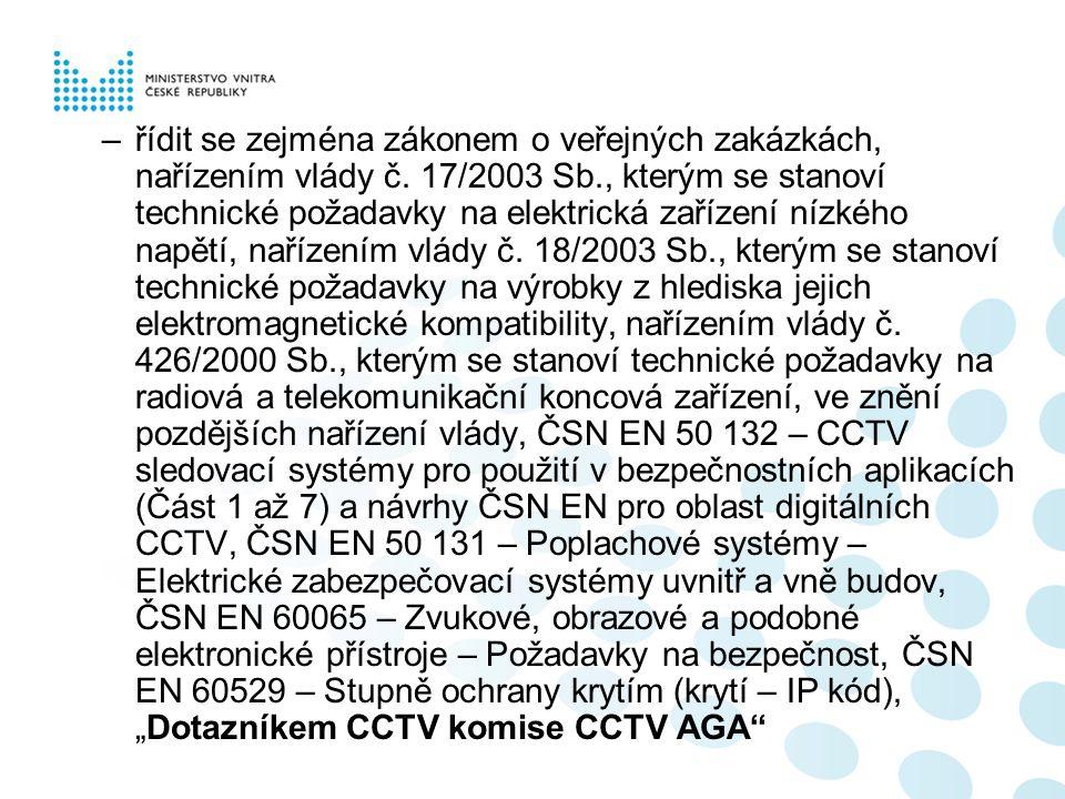 –řídit se zejména zákonem o veřejných zakázkách, nařízením vlády č. 17/2003 Sb., kterým se stanoví technické požadavky na elektrická zařízení nízkého