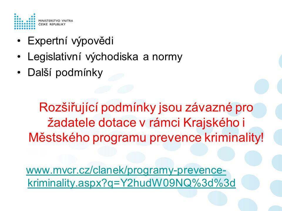 Expertní výpovědi Legislativní východiska a normy Další podmínky Rozšiřující podmínky jsou závazné pro žadatele dotace v rámci Krajského i Městského programu prevence kriminality.