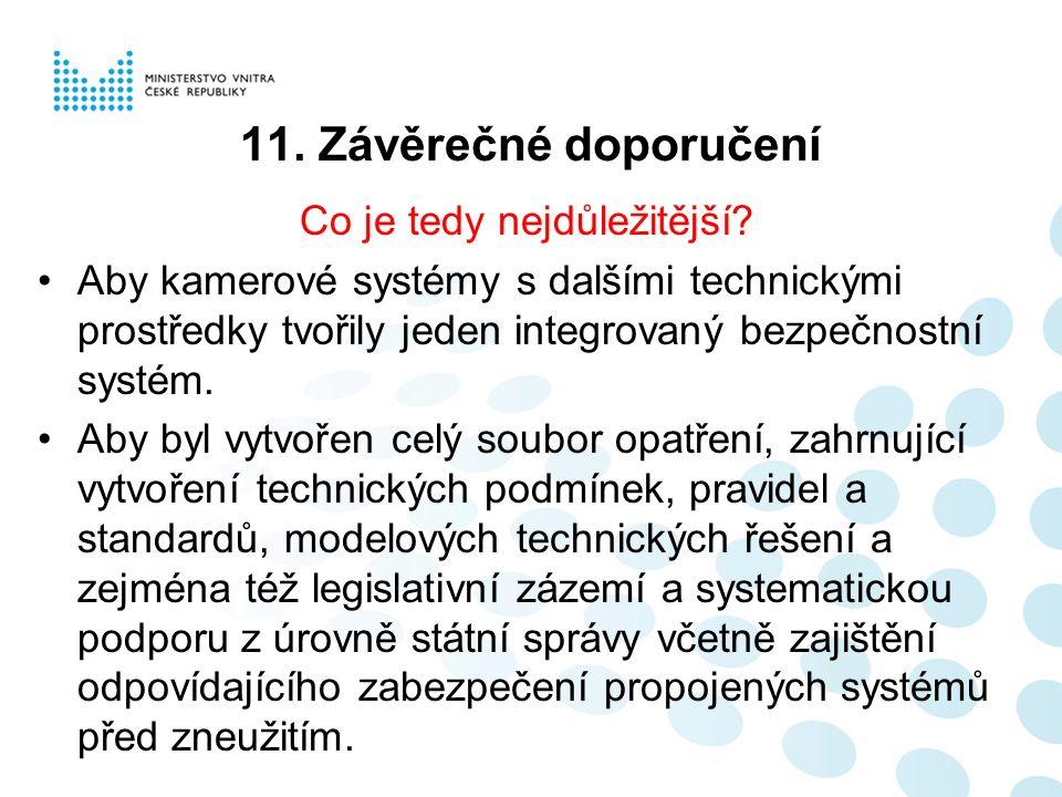 11. Závěrečné doporučení Co je tedy nejdůležitější? Aby kamerové systémy s dalšími technickými prostředky tvořily jeden integrovaný bezpečnostní systé