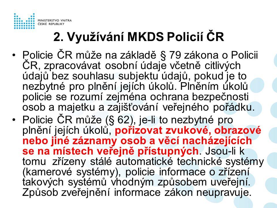 2. Využívání MKDS Policií ČR Policie ČR může na základě § 79 zákona o Policii ČR, zpracovávat osobní údaje včetně citlivých údajů bez souhlasu subjekt