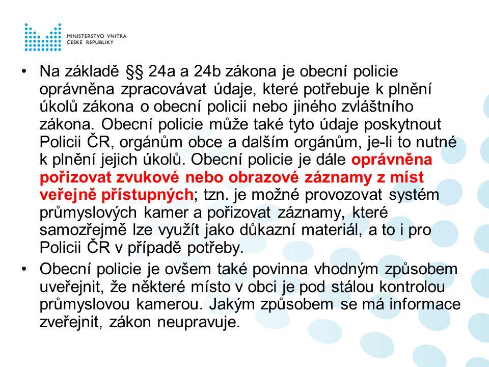 Na základě §§ 24a a 24b zákona je obecní policie oprávněna zpracovávat údaje, které potřebuje k plnění úkolů zákona o obecní policii nebo jiného zvláš
