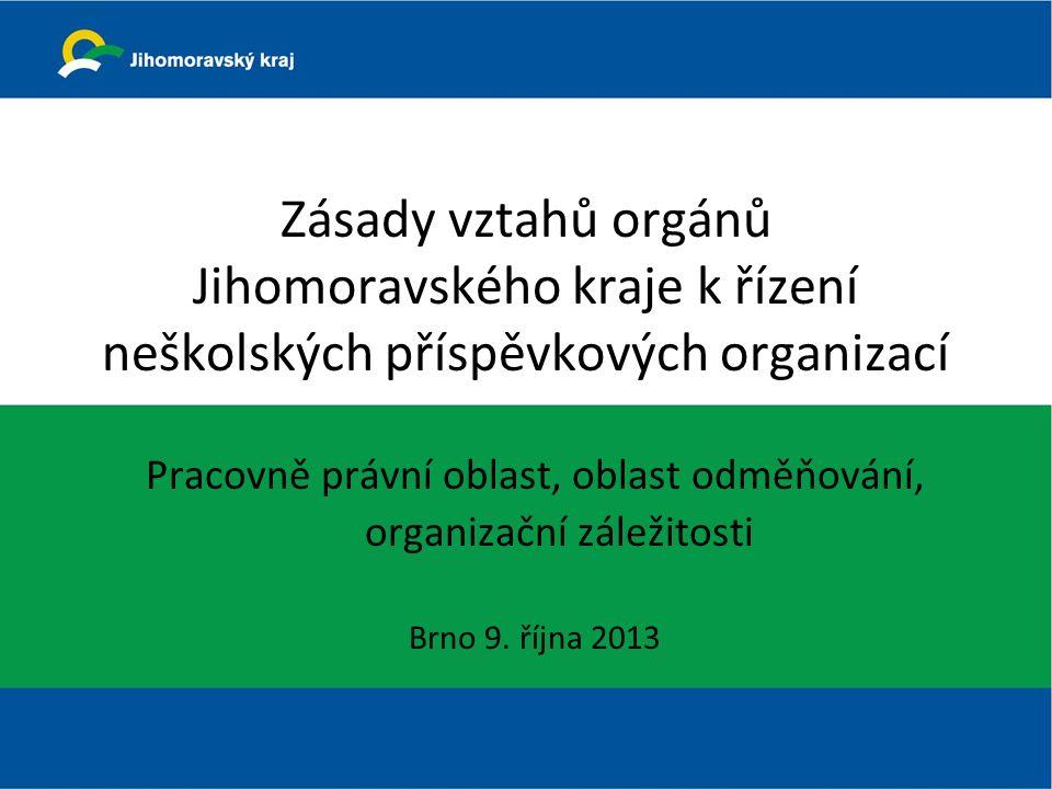 Zásady vztahů orgánů Jihomoravského kraje k řízení neškolských příspěvkových organizací Pracovně právní oblast, oblast odměňování, organizační záležitosti Brno 9.