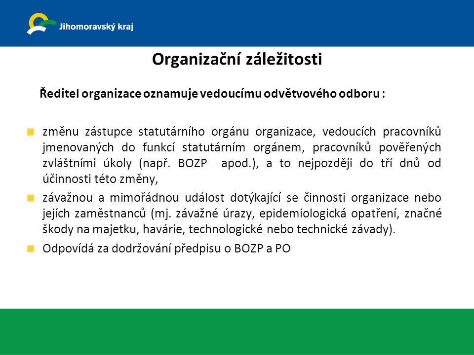 Organizační záležitosti Ředitel organizace oznamuje vedoucímu odvětvového odboru : změnu zástupce statutárního orgánu organizace, vedoucích pracovníků jmenovaných do funkcí statutárním orgánem, pracovníků pověřených zvláštními úkoly (např.