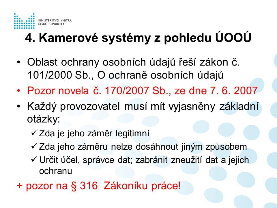 4. Kamerové systémy z pohledu ÚOOÚ Oblast ochrany osobních údajů řeší zákon č.