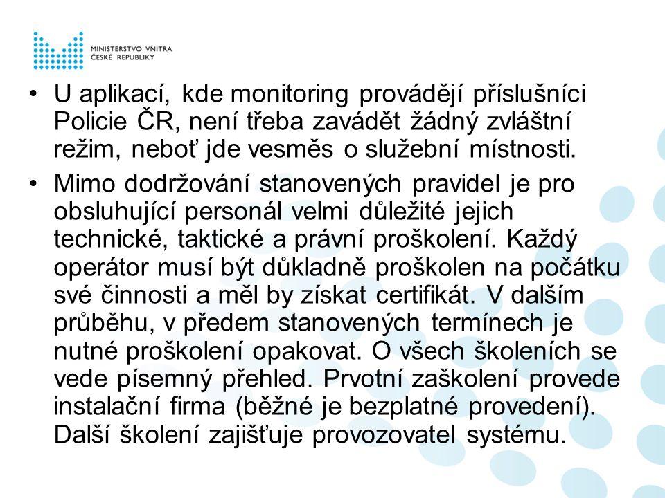 U aplikací, kde monitoring provádějí příslušníci Policie ČR, není třeba zavádět žádný zvláštní režim, neboť jde vesměs o služební místnosti.