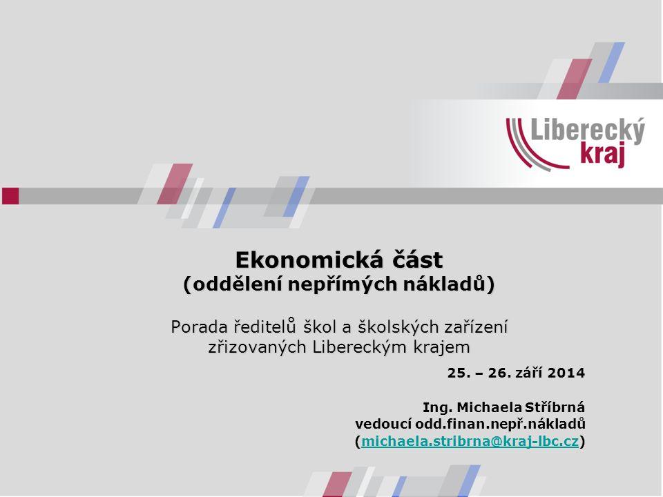 Ekonomická část (oddělení nepřímých nákladů) Porada ředitelů škol a školských zařízení zřizovaných Libereckým krajem 25. – 26. září 2014 Ing. Michaela