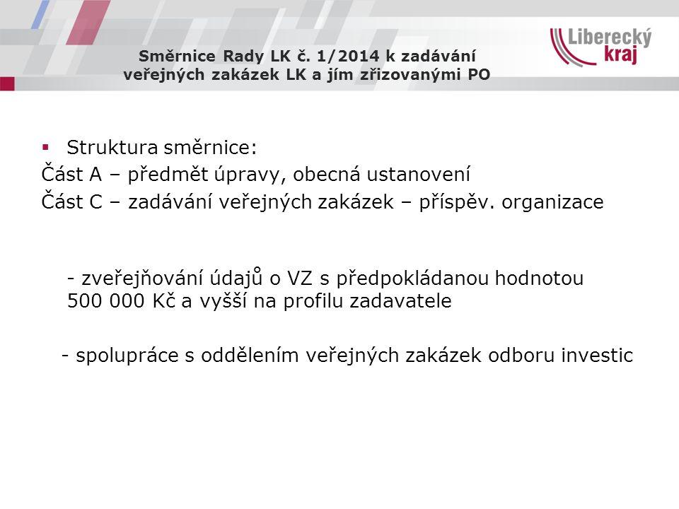 Směrnice Rady LK č. 1/2014 k zadávání veřejných zakázek LK a jím zřizovanými PO  Struktura směrnice: Část A – předmět úpravy, obecná ustanovení Část