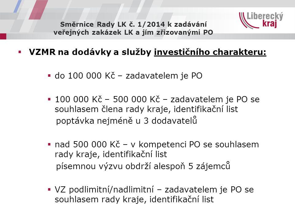 Směrnice Rady LK č. 1/2014 k zadávání veřejných zakázek LK a jím zřizovanými PO  VZMR na dodávky a služby investičního charakteru:  do 100 000 Kč –