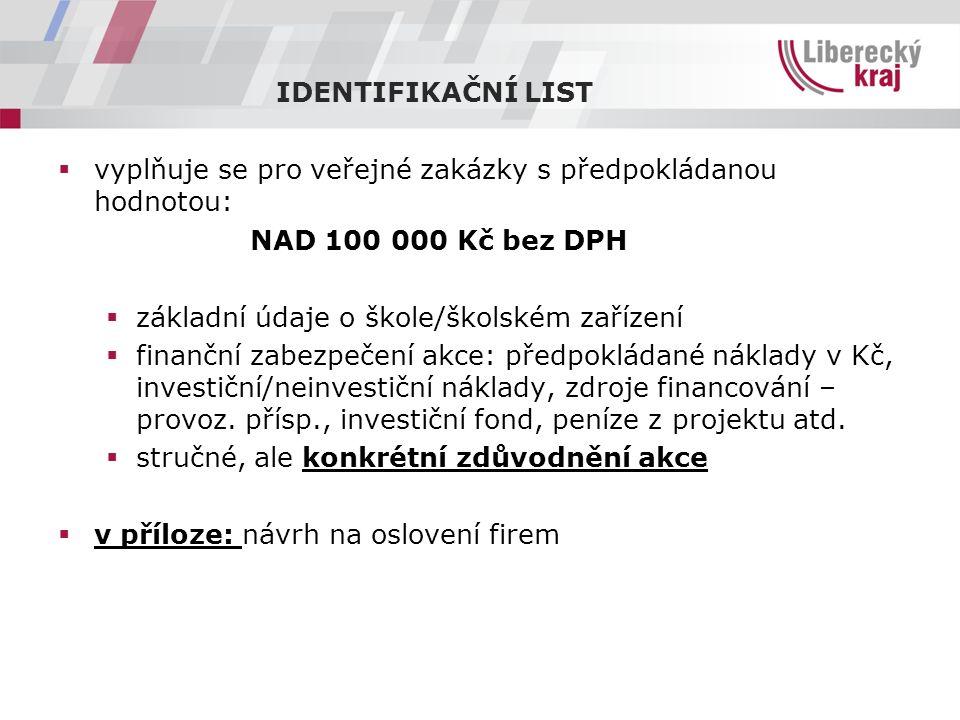  vyplňuje se pro veřejné zakázky s předpokládanou hodnotou: NAD 100 000 Kč bez DPH  základní údaje o škole/školském zařízení  finanční zabezpečení