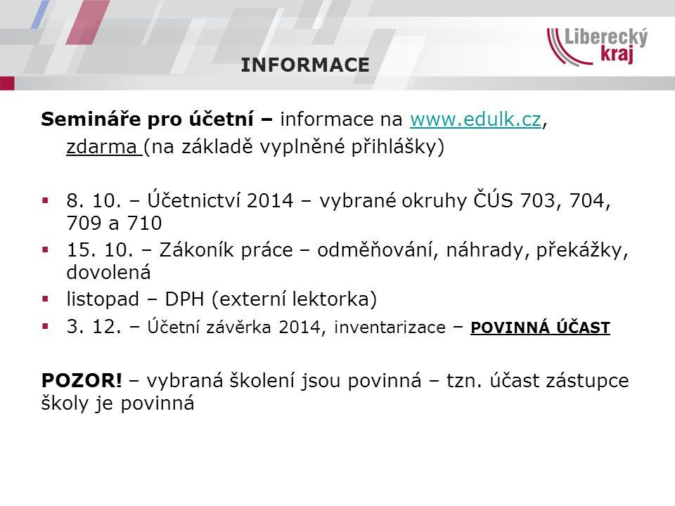 Semináře pro účetní – informace na www.edulk.cz,www.edulk.cz zdarma (na základě vyplněné přihlášky)  8. 10. – Účetnictví 2014 – vybrané okruhy ČÚS 70