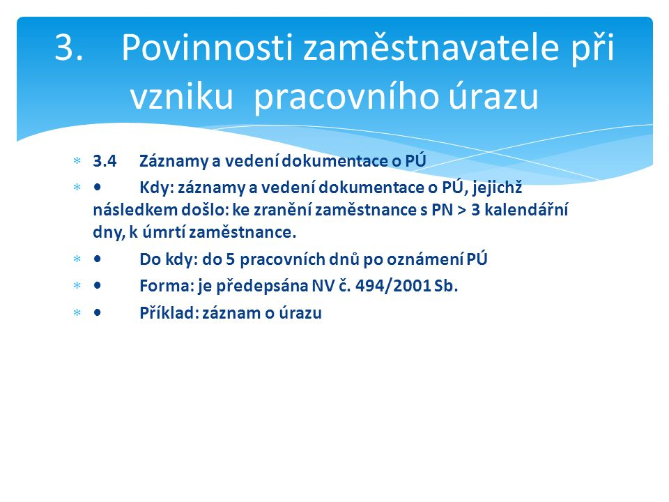  3.4Záznamy a vedení dokumentace o PÚ Kdy: záznamy a vedení dokumentace o PÚ, jejichž následkem došlo: ke zranění zaměstnance s PN > 3 kalendářní dn