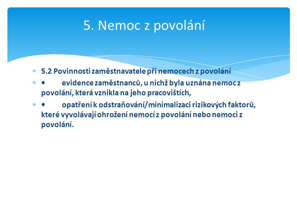  5.2 Povinnosti zaměstnavatele při nemocech z povolání evidence zaměstnanců, u nichž byla uznána nemoc z povolání, která vznikla na jeho pracovištíc