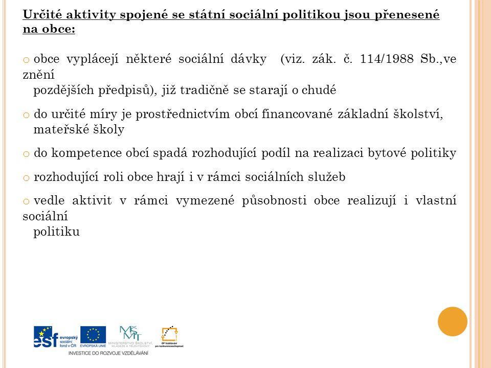 Určité aktivity spojené se státní sociální politikou jsou přenesené na obce: o obce vyplácejí některé sociální dávky (viz.