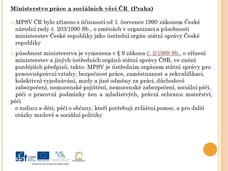 Ministerstvo práce a sociálních věcí ČR (Praha) o MPSV ČR bylo zřízeno s účinností od 1.