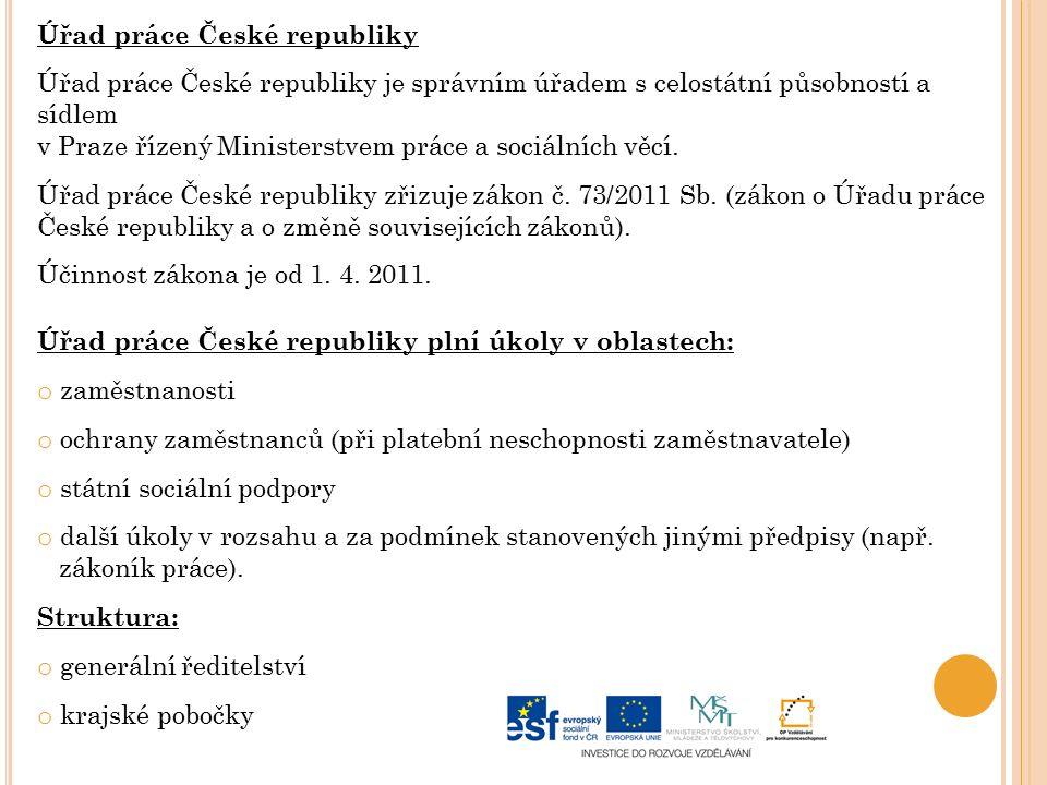 Úřad práce České republiky Úřad práce České republiky je správním úřadem s celostátní působností a sídlem v Praze řízený Ministerstvem práce a sociálních věcí.