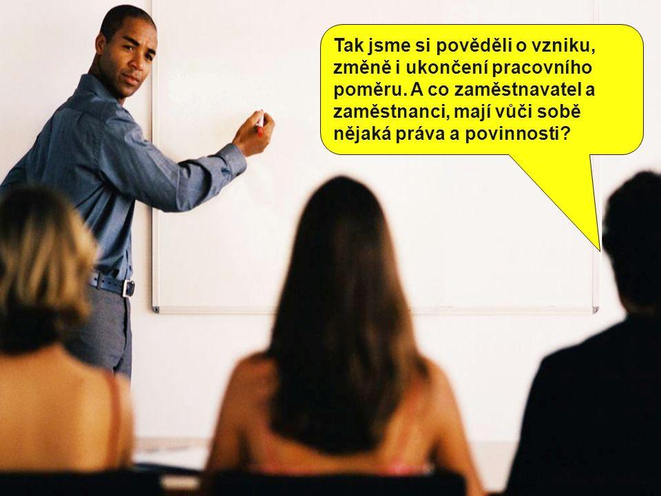 Zaměstnavatel je povinen přidělovat zaměstnanci práci podle pracovní smlouvy, platit mu za vykonanou práci a vytvářet podmínky pro plnění pracovních úkolů.