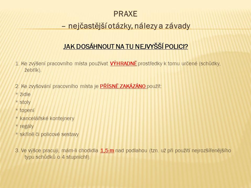 PRAXE – nejčastější otázky, nálezy a závady JAK DOSÁHNOUT NA TU NEJVYŠŠÍ POLICI.