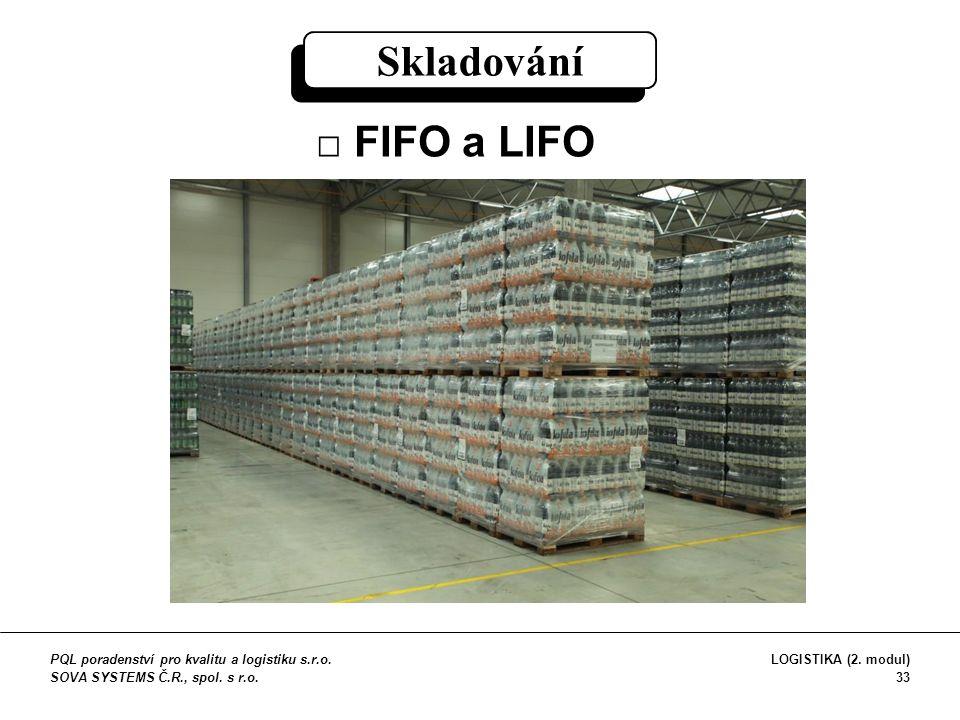 Skladování □ FIFO a LIFO PQL poradenství pro kvalitu a logistiku s.r.o. SOVA SYSTEMS Č.R., spol. s r.o. LOGISTIKA (2. modul) 33