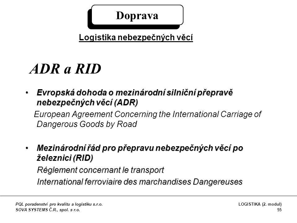 ADR a RID Evropská dohoda o mezinárodní silniční přepravě nebezpečných věcí (ADR)Evropská dohoda o mezinárodní silniční přepravě nebezpečných věcí (AD