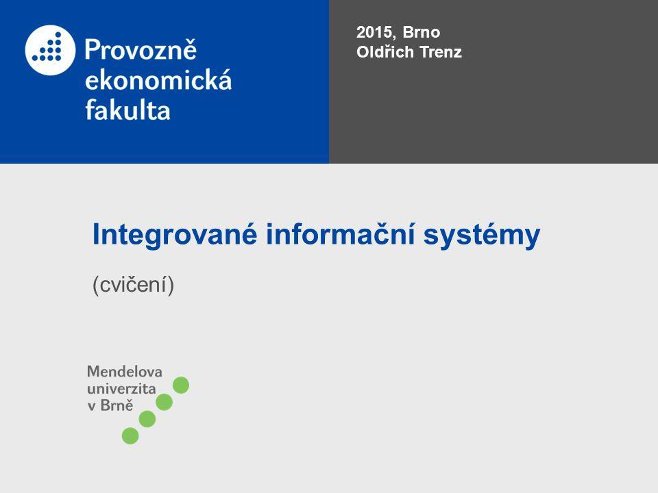 Integrované informační systémy (cvičení) 2015, Brno Oldřich Trenz