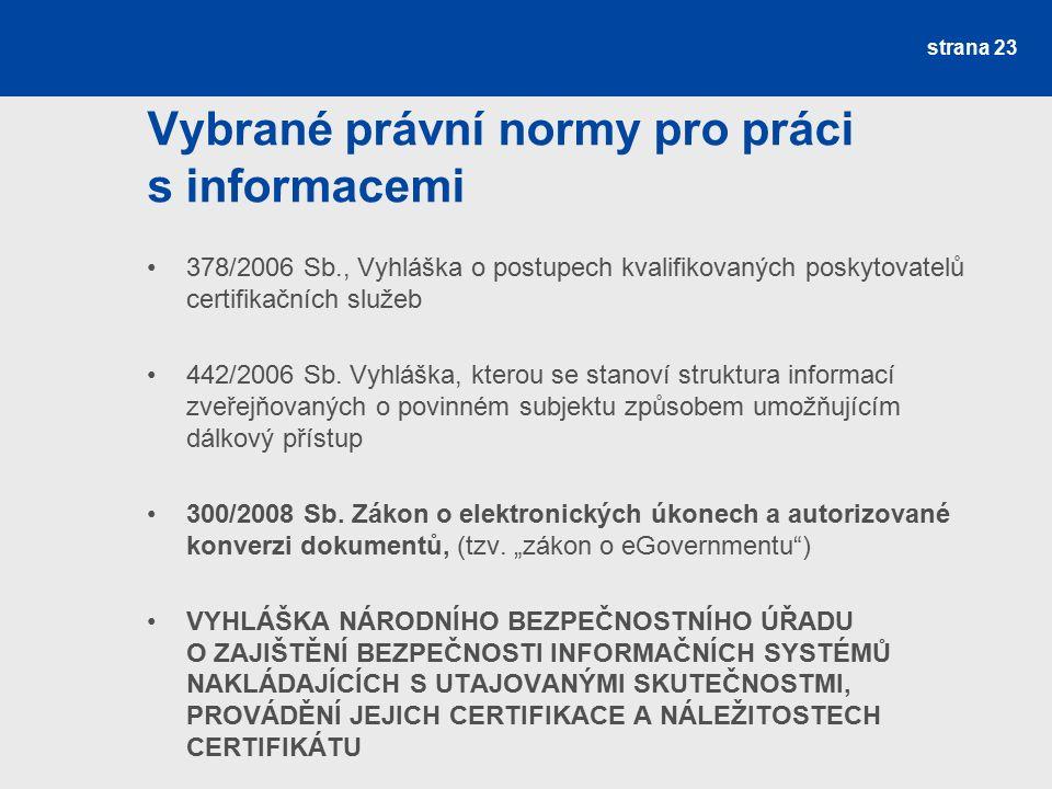 Vybrané právní normy pro práci s informacemi 378/2006 Sb., Vyhláška o postupech kvalifikovaných poskytovatelů certifikačních služeb 442/2006 Sb.