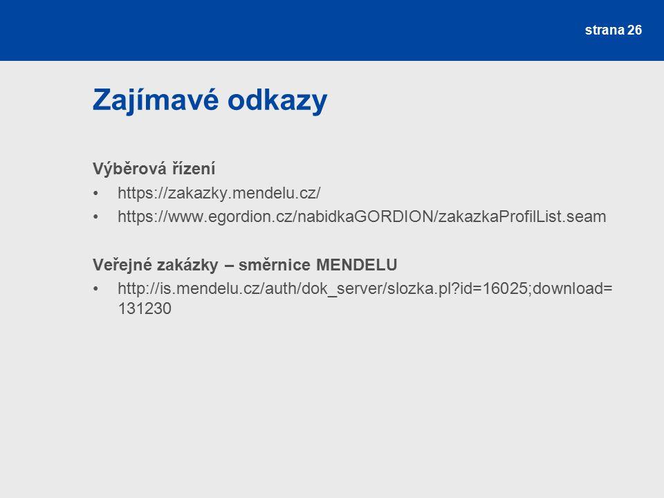 Zajímavé odkazy Výběrová řízení https://zakazky.mendelu.cz/ https://www.egordion.cz/nabidkaGORDION/zakazkaProfilList.seam Veřejné zakázky – směrnice MENDELU http://is.mendelu.cz/auth/dok_server/slozka.pl id=16025;download= 131230 strana 26