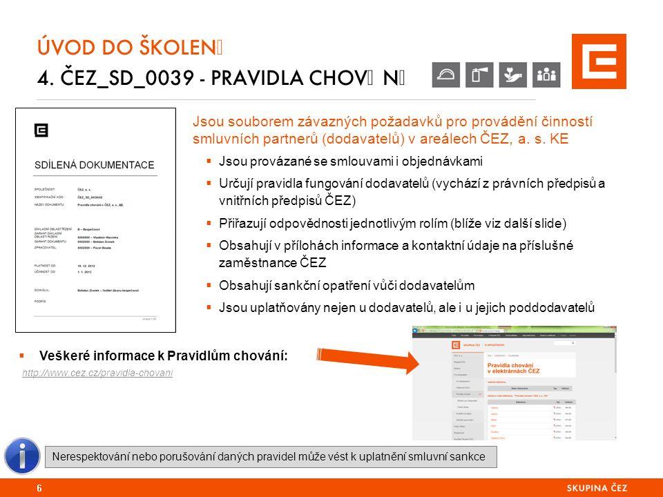Jsou souborem závazných požadavků pro provádění činností smluvních partnerů (dodavatelů) v areálech ČEZ, a. s. KE  Jsou provázané se smlouvami i obje