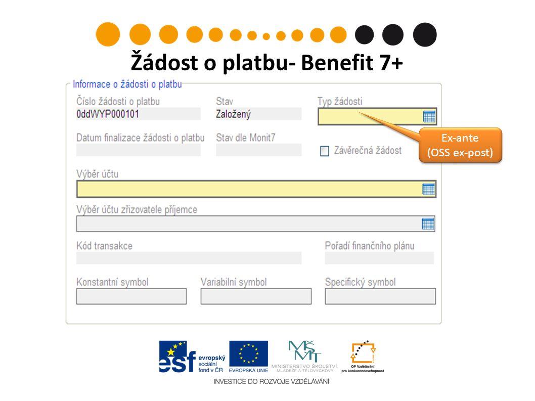 Žádost o platbu- Benefit 7+ Ex-ante (OSS ex-post) Ex-ante (OSS ex-post)