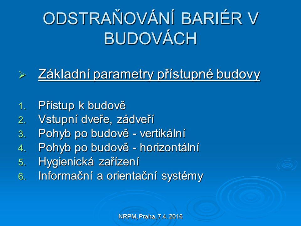 NRPM, Praha, 7.4. 2016 ODSTRAŇOVÁNÍ BARIÉR V BUDOVÁCH  Základní parametry přístupné budovy 1.