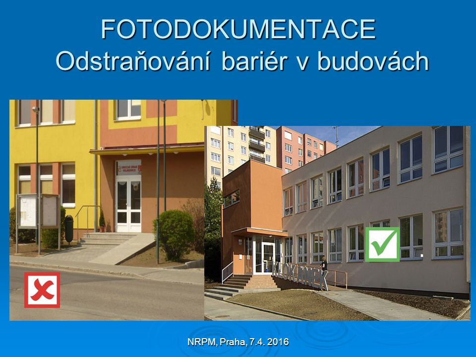 NRPM, Praha, 7.4. 2016 FOTODOKUMENTACE Odstraňování bariér v budovách