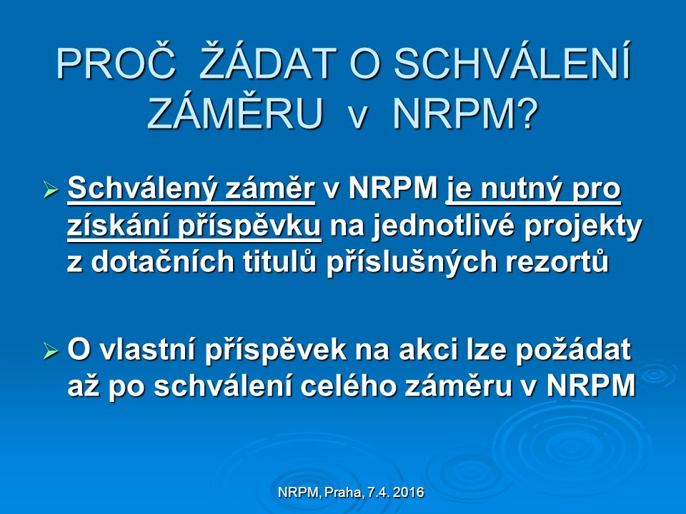 NRPM, Praha, 7.4. 2016 PROČ ŽÁDAT O SCHVÁLENÍ ZÁMĚRU v NRPM.