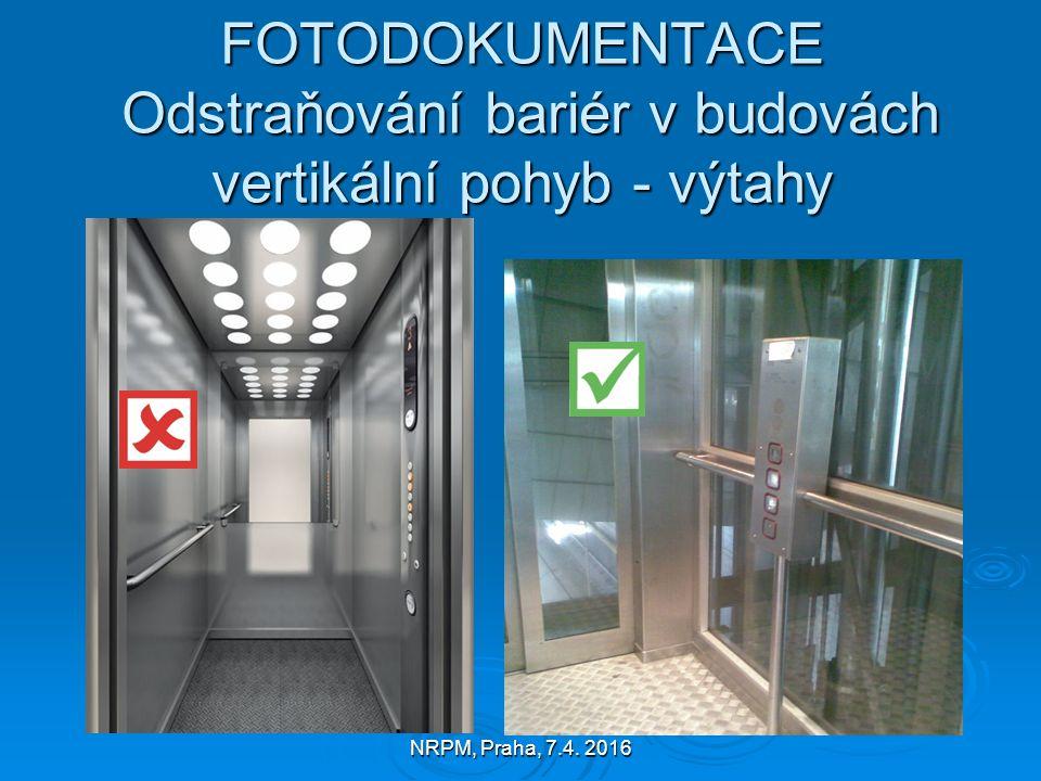 NRPM, Praha, 7.4. 2016 FOTODOKUMENTACE Odstraňování bariér v budovách vertikální pohyb - výtahy