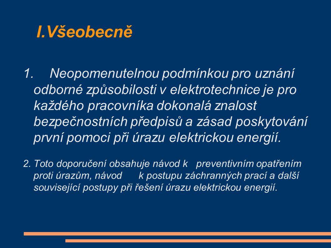 I.Všeobecně 1.Neopomenutelnou podmínkou pro uznání odborné způsobilosti v elektrotechnice je pro každého pracovníka dokonalá znalost bezpečnostních předpisů a zásad poskytování první pomoci při úrazu elektrickou energií.