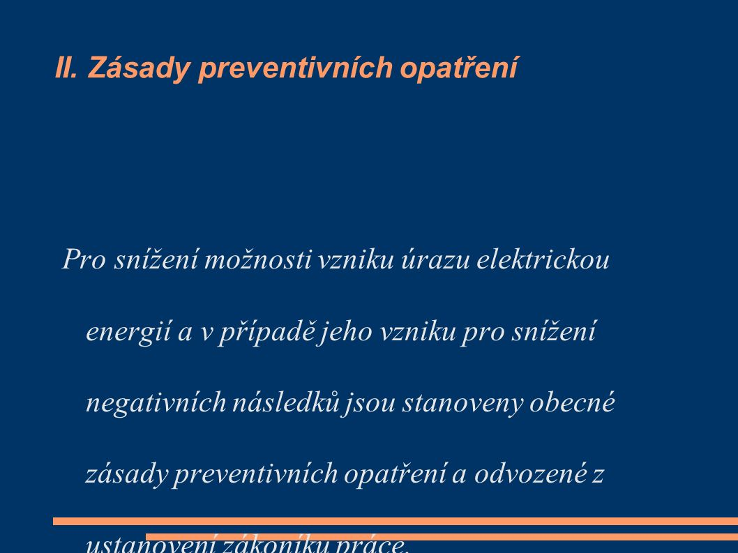 II. Zásady preventivních opatření Pro snížení možnosti vzniku úrazu elektrickou energií a v případě jeho vzniku pro snížení negativních následků jsou
