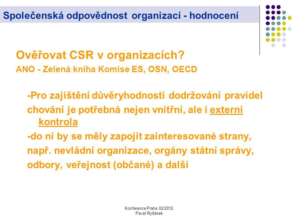 Konference Praha 02/2012 Pavel Ryšánek Společenská odpovědnost organizací - hodnocení Ověřovat CSR v organizacích.