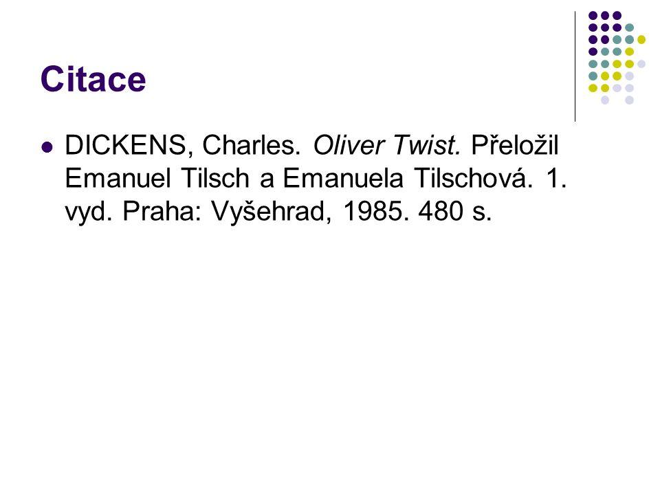 Citace DICKENS, Charles. Oliver Twist. Přeložil Emanuel Tilsch a Emanuela Tilschová. 1. vyd. Praha: Vyšehrad, 1985. 480 s.