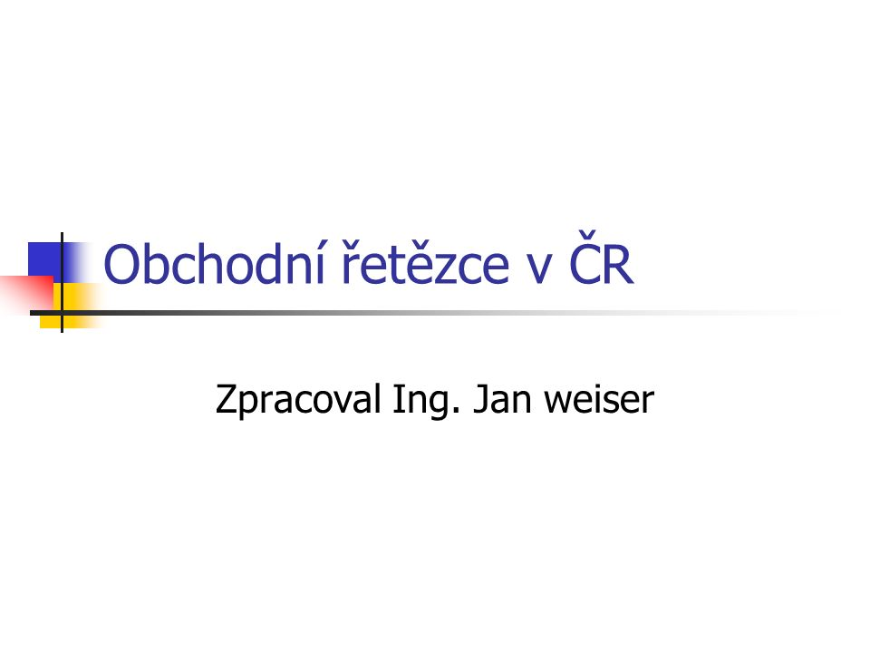Obchodní řetězce v ČR Zpracoval Ing. Jan weiser