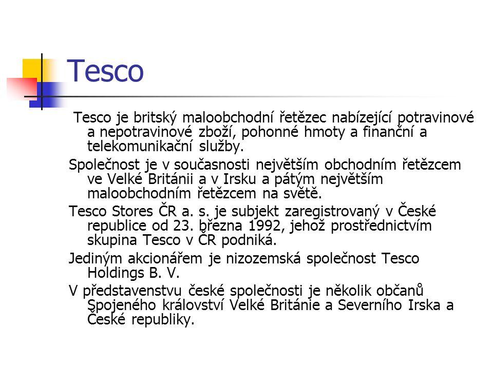 Tesco Tesco je britský maloobchodní řetězec nabízející potravinové a nepotravinové zboží, pohonné hmoty a finanční a telekomunikační služby.