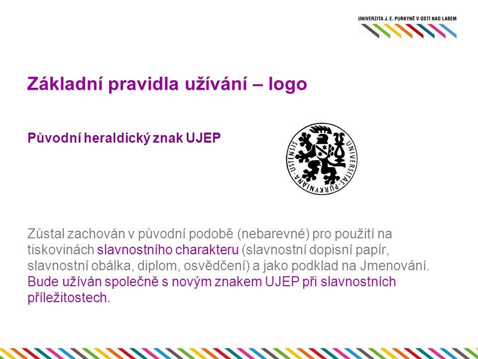 Základní pravidla užívání – logo Původní heraldický znak UJEP Zůstal zachován v původní podobě (nebarevné) pro použití na tiskovinách slavnostního charakteru (slavnostní dopisní papír, slavnostní obálka, diplom, osvědčení) a jako podklad na Jmenování.