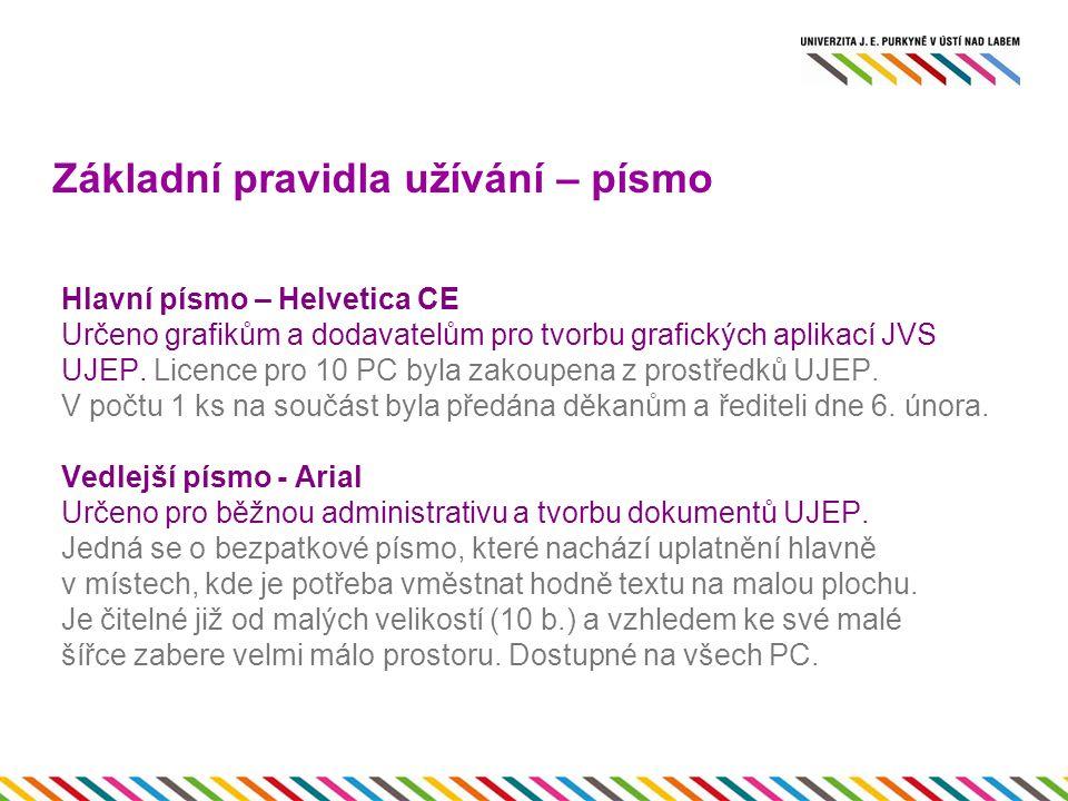 Základní pravidla užívání – písmo Hlavní písmo – Helvetica CE Určeno grafikům a dodavatelům pro tvorbu grafických aplikací JVS UJEP.