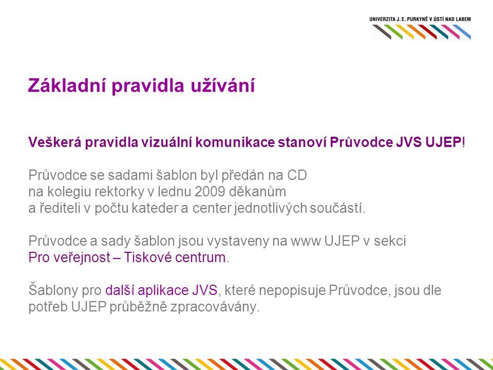 Základní pravidla užívání Veškerá pravidla vizuální komunikace stanoví Průvodce JVS UJEP.