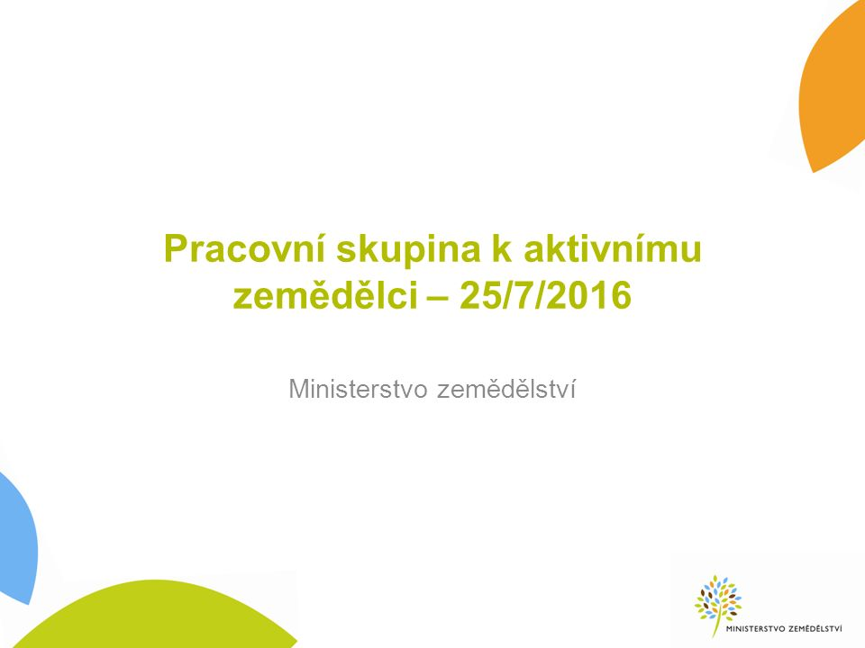 Pracovní skupina k aktivnímu zemědělci – 25/7/2016 Ministerstvo zemědělství