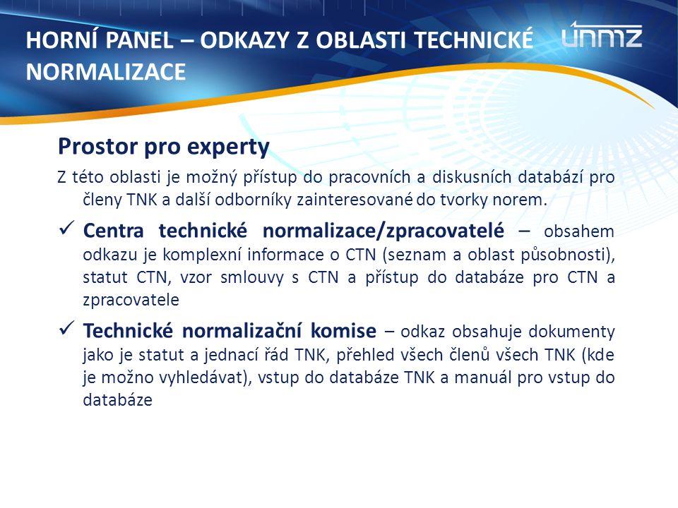 Prostor pro experty Z této oblasti je možný přístup do pracovních a diskusních databází pro členy TNK a další odborníky zainteresované do tvorky norem.